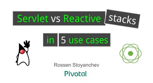 Servlet vs Reactive Stacks in 5 Use Cases