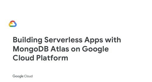 MongoDB World 2018: Building Serverless Apps with MongoDB Atlas on Google Cloud Platform