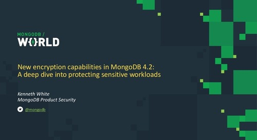 MongoDB World 2019: New Encryption Capabilities in MongoDB 4.2: A Deep Dive into Protecting Sensitive Workloads