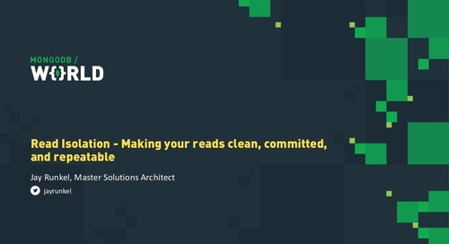 MongoDB World 2019: MongoDB Read Isolation: Making Your Reads Clean, Committed, and Repeatable