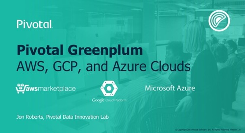 Pivotal Greenplum in Action on AWS, Azure, and GCP - Greenplum Summit 2018