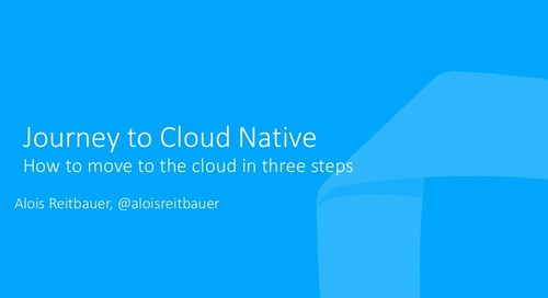 The Journey to Becoming Cloud-Native – A Three Step Path to Modernizing Applications