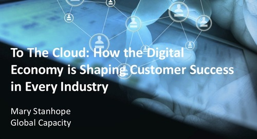 To the Cloud: How the Digital Economy is Shaping Customer Success in Every Industry