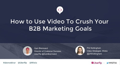 How to Use Video to Crush Your B2B Marketing Goals