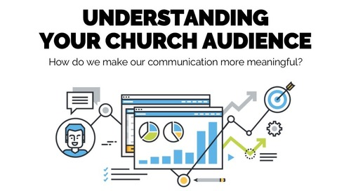 Understanding Your Church Audience   Session 4 - Church Online Communications Comprehensive