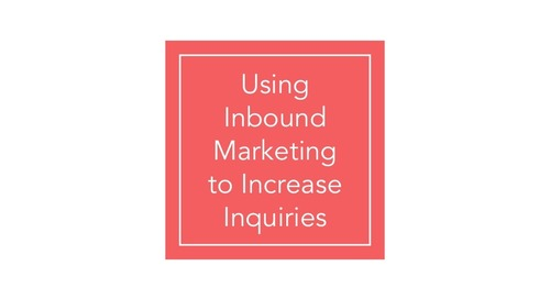 Using Inbound Marketing to Increase Inquiries