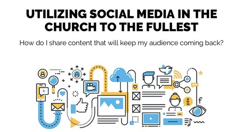 Utilizing Social Media in the Church to the Fullest   Session 11 - Church Online Communications...