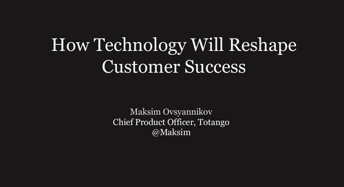 HOW WILL TECHNOLOGY RESHAPE CUSTOMER SUCCESS