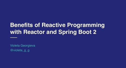 Benefits of Reactive Programming with Reactor and Spring Boot 2 - Violeta Georgieva