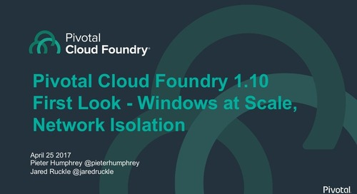 Pivotal Cloud Foundry 1.10: First Look - Windows at Scale, Network Isolation