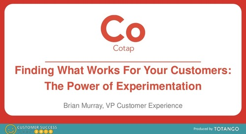 BUILDING A PRODUCT WITH CUSTOMER SUCCESS IN MIND: THE POWER OF EXPERIMENTATION