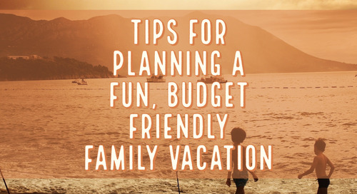 Tips for Planning a Fun, Budget-Friendly Family Vacation