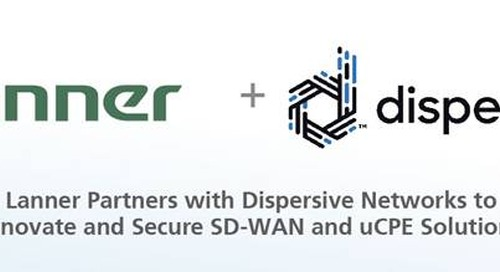 Lanner Partners with Dispersive Networks to Innovate and Secure SD-WAN and uCPE Solutions