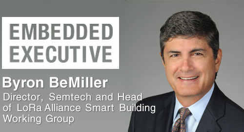 Embedded Executives: Byron BeMiller, Director, Semtech and Head of LoRa Alliance Smart Building Working Group