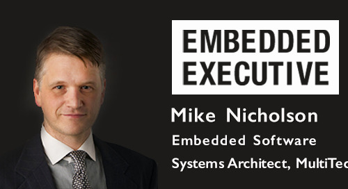 Embedded Executives: Mike Nicholson, Embedded Software/Systems Architect, MultiTech
