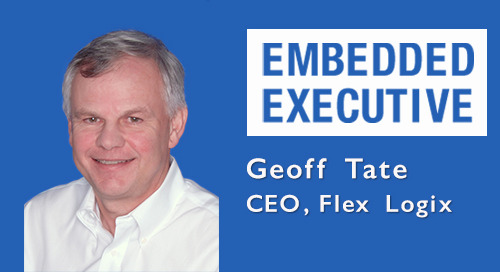Embedded Executives: Geoff Tate, CEO, Flex Logix