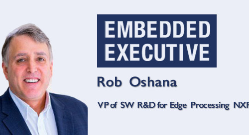 Embedded Executives: Rob Oshana, VP of SW R&D for Edge Processing, NXP