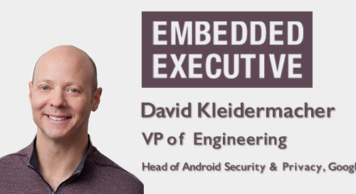 Embedded Executives: David Kleidermacher, VP of Engineering, Head of Android Security and Privacy, Google