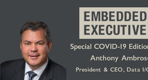Special COVID-19 Edition of Embedded Executives: Anthony Ambrose, President & CEO, Data I/O