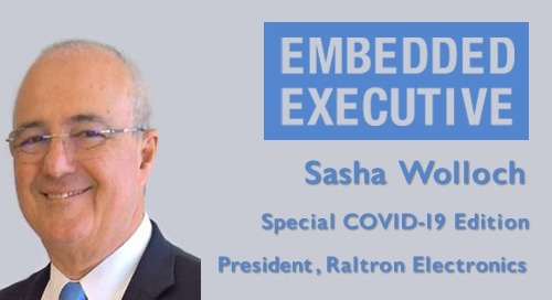 Special COVID-19 Edition of Embedded Executives: Sasha Wolloch, President, Raltron Electronics