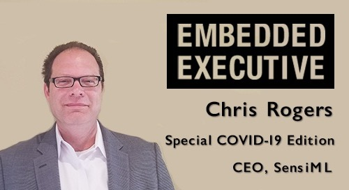 Special COVID-19 Edition of Embedded Executives: Chris Rogers, CEO, SensiML