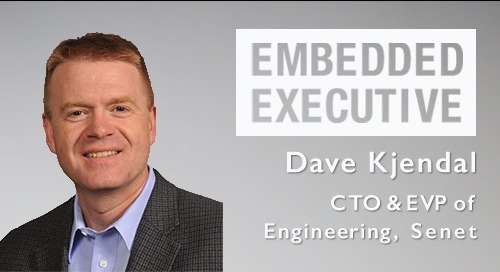 Embedded Executive: Dave Kjendal, CTO and EVP of Engineering, Senet