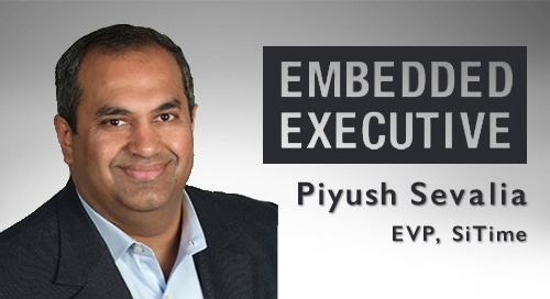 Embedded Executive: Piyush Sevalia, EVP, SiTime