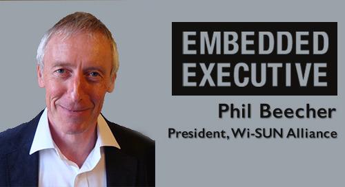 Embedded Executive: Phil Beecher, President, Wi-SUN Alliance
