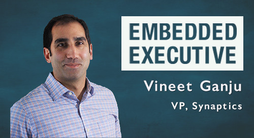 Embedded Executive: Vineet Ganju, VP, Synaptics