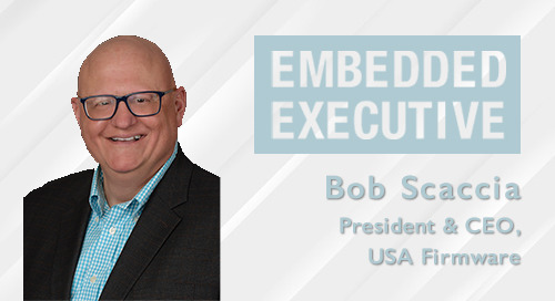 Embedded Executive: Bob Scaccia, President & CEO, USA Firmware