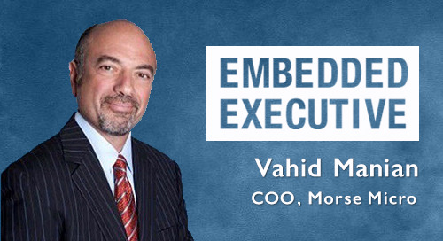 Embedded Executive: Vahid Manian, COO, Morse Micro