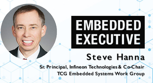 Embedded Executive: Steve Hanna, Sr. Principal, Infineon Technologies & Co-Chair, TCG Embedded Systems Work Group