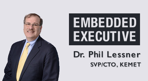 Embedded Executive: Dr. Phil Lessner, SVP/CTO, KEMET