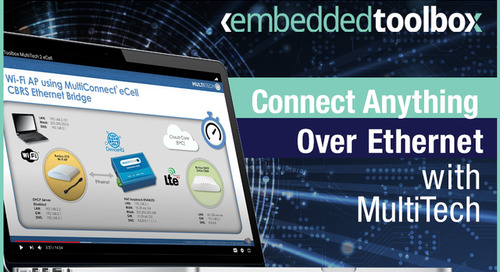 Embedded Toolbox: Connect Anything Over Ethernet with MultiTech's MultiConnect® eCell