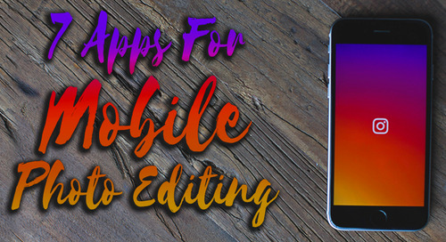 7 Apps for Mobile Photo Editing
