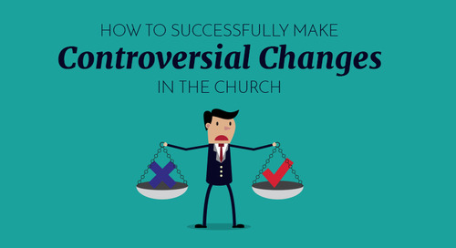 How to Successfully Make Controversial Changes in the Church