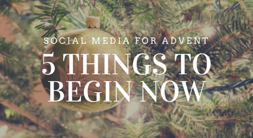 Social Media For Advent: 5 Things To Begin Now