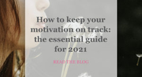 HOW TO KEEP YOUR MOTIVATION ON TRACK : THE ESSENTIAL GUIDE FOR 2021