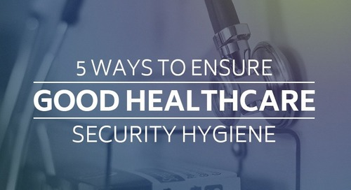 5 Ways to Ensure Good Healthcare Security Hygiene