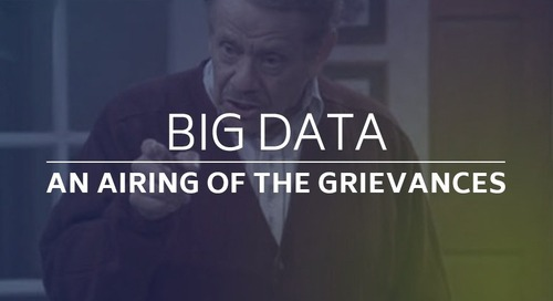 Big Data - An Airing of the Grievances