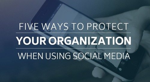 Five Ways to Protect Your Organization When Using Social Media