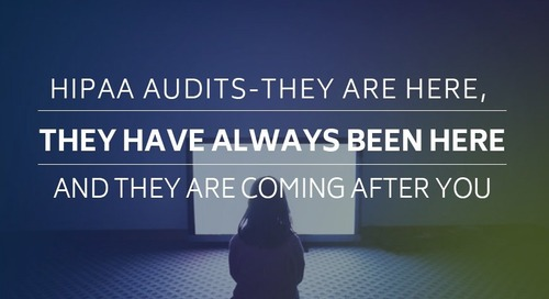 HIPAA Audits – They Are Here, They Have Always Been Here, and They Are Coming After You