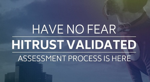 Have No Fear: HITRUST® Validated Assessment Process is Here