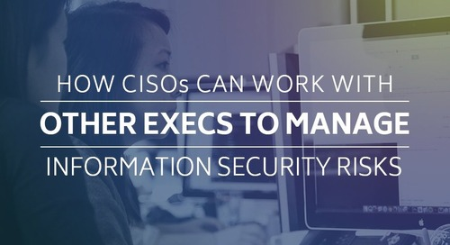 How CISOs Can Work With Other Execs to Manage Information Security Risks