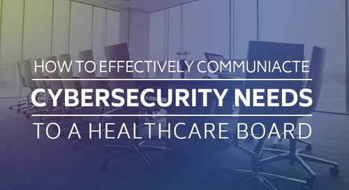 How to Effectively Communicate Cybersecurity Needs to a Healthcare Board