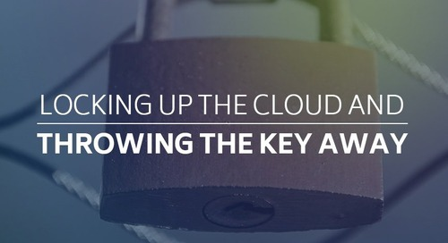 Locking up the Cloud and Throwing the Key Away