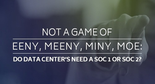 Not A Game of Eeny, Meeny, Miny, Moe: Do Data Centers Need a SOC 1 or SOC 2?