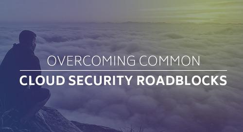 Overcoming Common Cloud Security Roadblocks