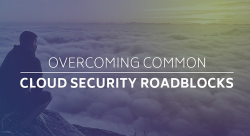 Overcoming Common Cloud Security Roadblocks