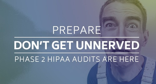 Prepare, Don't Get Unnerved - Phase 2 HIPAA Audits Are Here